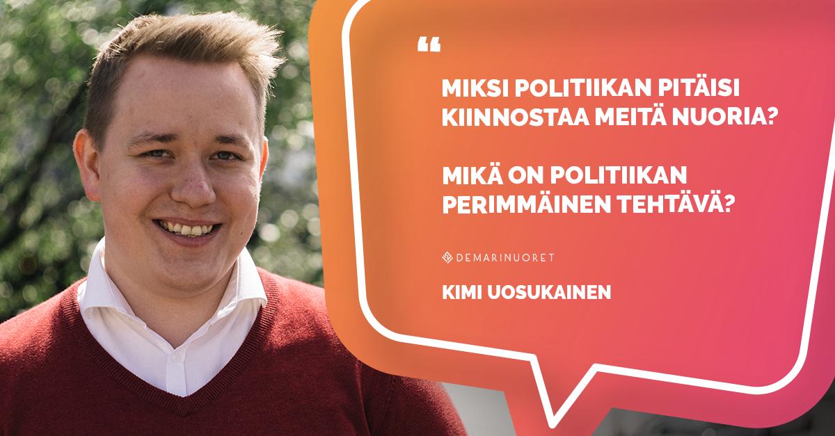 """Kimi Uosukainen kysyy """"Miksi politiikan pitäisi kiinnostaa meitä nuoria? Mikä on politiikan"""
