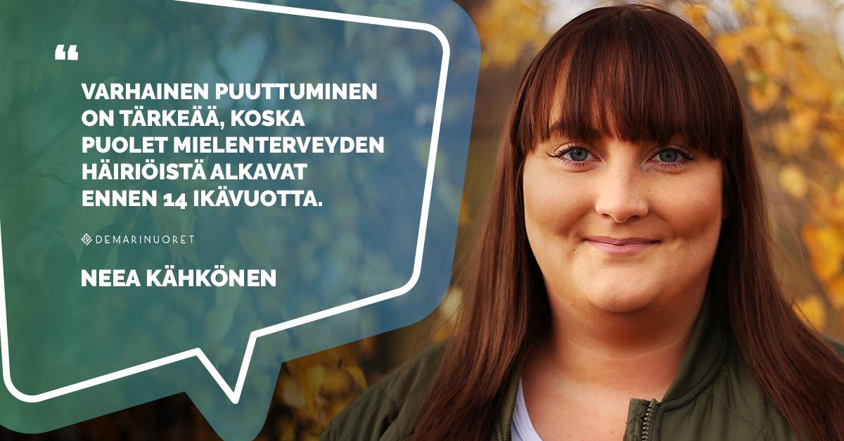 """Demarinuorten liittohallituksen jäsen Neea Kähkönen lausahtaa """"Varhainen puuttuminen on tärkeää, koska puolet mielenterveyden häiriöistä alkavat ennen 14 ikävuotta."""""""