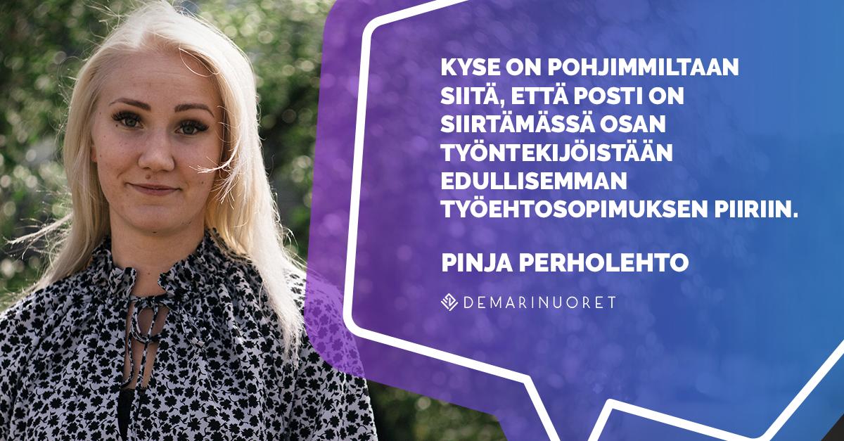 """Pinja Perholehto lausahtaa """"Kyse on pohjimmiltaan siitä, että posti on siirtämässä osan työntekijöistään edullisemman työehtosopimuksen piiriin."""""""