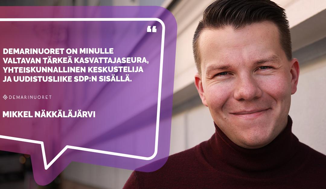 """Mikkel Näkkäläjärvi: """"Demarinuoret on minulle valtavan tärkeä kasvattajaseura, yhteiskunnallinen keskustelija ja uudistusliike SDP:n sisällä."""""""