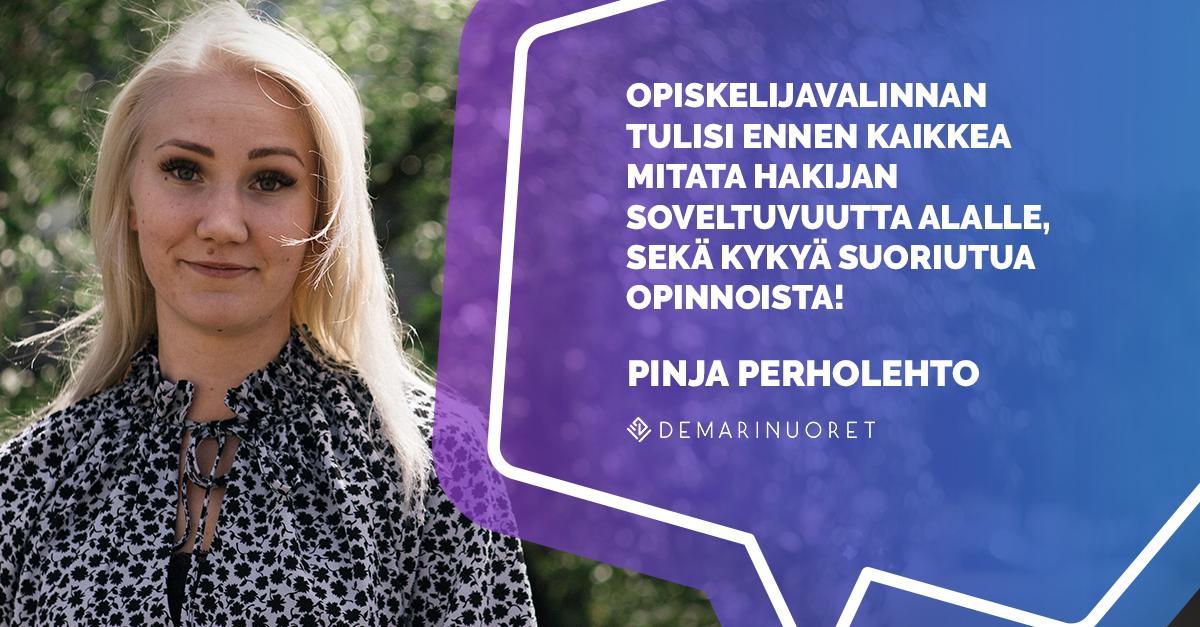 """Pinja Perholehto: """"Opiskelijavalinnan tulisi ennen kaikkea mitata hakijan soveltuvuutta alalle sekä kykyä suoriutua opinnoista!"""""""