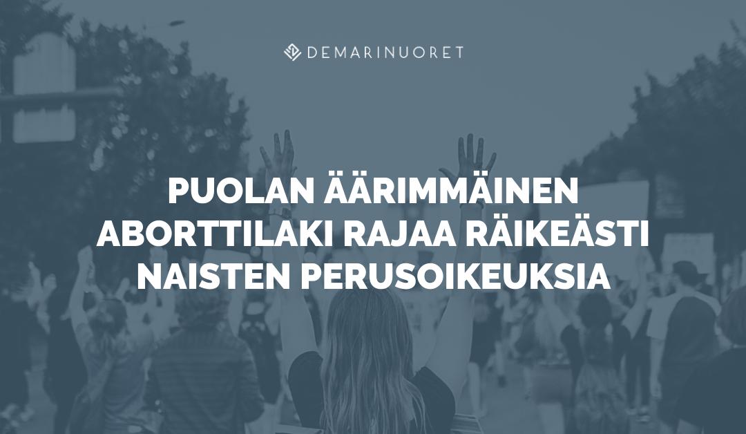 Demarinuoret: Puolan äärimmäinen aborttilaki rajaa räikeästi naisten perusoikeuksia!