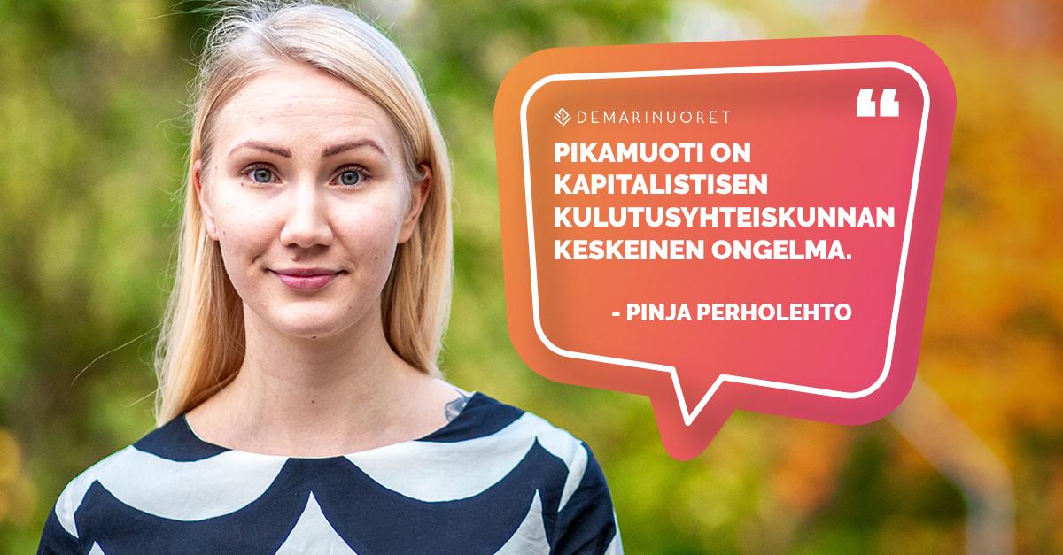 """Kuvassa Demarinuorten puheenjohtaja Pinja perholehto, jonka vieressä pinkissä puhekuplassa lukee """"pikamuoti on kapitalistisen kulutusyhteiskunnan keskeinen ongelma""""."""
