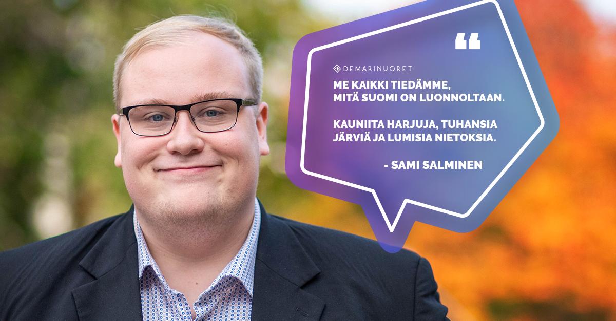 """Kuvassa Sami Salminen hymyilee syksyisten puiden edessä. Samin vieressä on puhekupla, jossa lukee """"Me kaikki tiedämme, mitä Suomi on luonnoltaan. Kauniita harjuja, tuhansia järviä ja lumisia nietoksia."""" - Sami Salminen."""