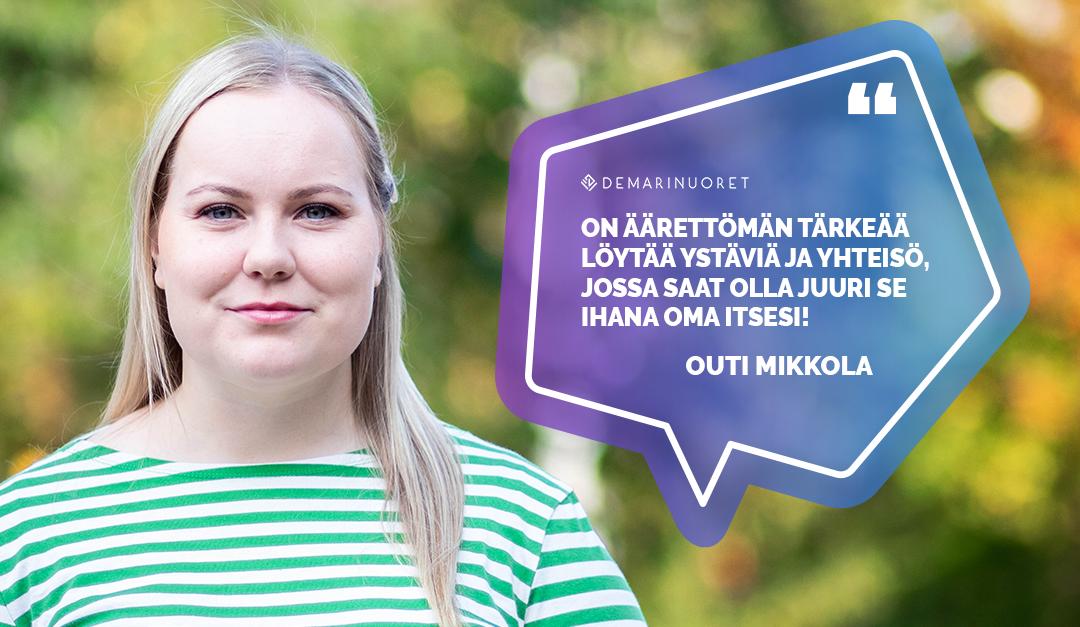 """Outi Mikkola sanoo kuvassa """"On äärettömän tärkeää löytää ystäviä ja yhteisö, jossa saat olla juuri se ihana oma itsesi!"""""""