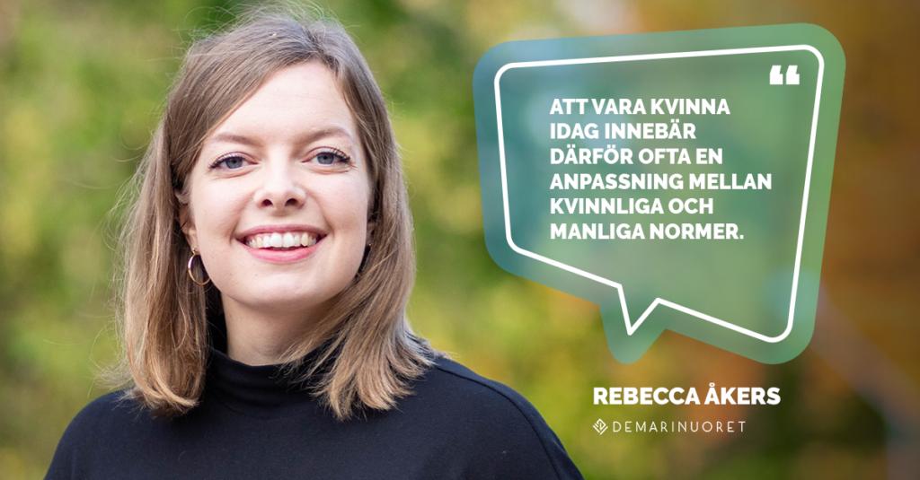 """Rebecca säger """"Att vara kvinna idag innebär därför ofta en anpassning mellan kvinnliga och manliga normer."""""""