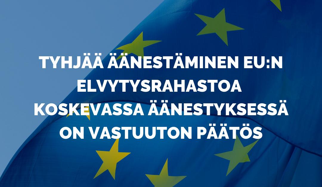 Tyhjää äänestäminen EU:n elvytysrahastoa  koskevassa äänestyksessä on vastuuton päätös