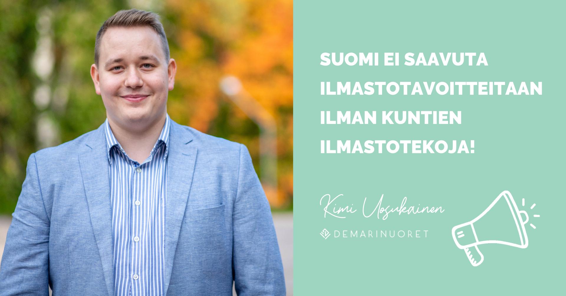 """Kuvassa Kimi Uosukainen lausahtaa """"Suomi ei saavuta ilmastotavoitteitaan ilman kuntien ilmastotekoja."""""""