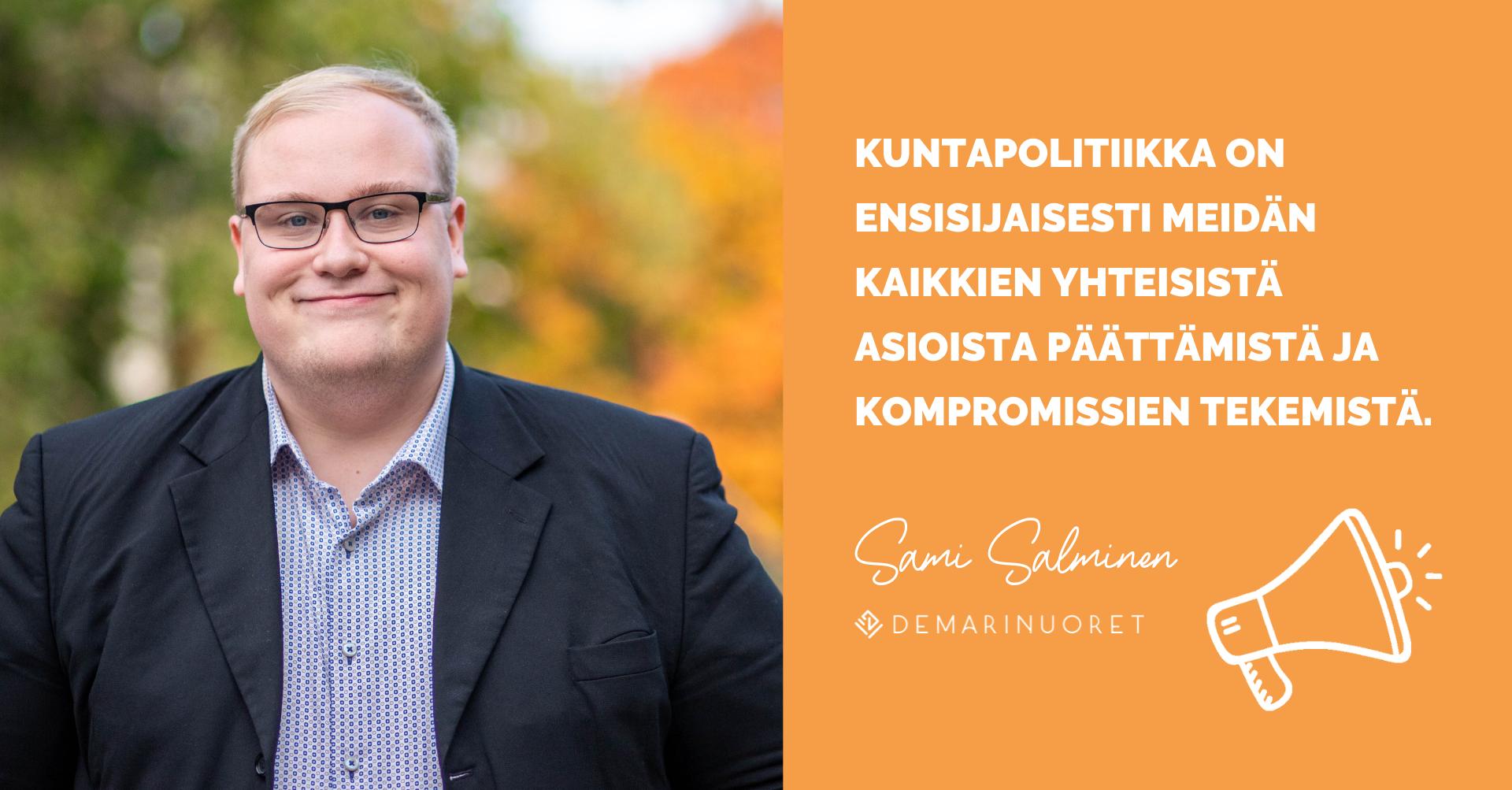 """Sami Salminen hymyilee kuvassa vasemmalla vehreiden puiden yllä ja hänen oikealla puolella lukee """"Kuntapolitiikka onkin ensisijaisesti meidän kaikkien yhteisistä asioista päättämistä ja kompromissien tekemistä."""""""