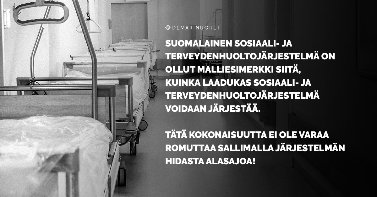 """Kuvassa on sairaalasänkyjä mustavalkoisena kuvana ja vieressä lukee teksti""""Suomalainen sosiaali- ja terveydenhuoltojärjestelmä on ollut malliesimerkki siitä, kuinka laadukas sosiaali- ja terveydenhuoltojärjestelmä voidaan järjestää. Tätä kokonaisuutta ei ole varaa romuttaa sallimalla järjestelmän hidasta alasajoa."""""""